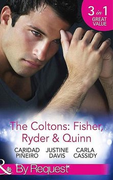 The Coltons: Fisher, Ryder & Quinn, Carla Cassidy, Justine Davis, Caridad Piñeiro