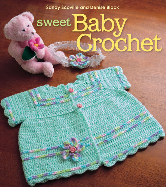 Sweet Baby Crochet, Denise Black, Sandy Scoville