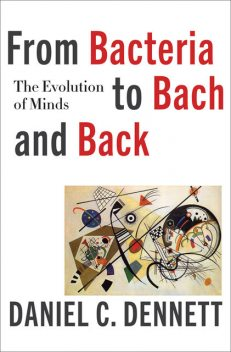From Bacteria to Bach and Back, Daniel Dennett