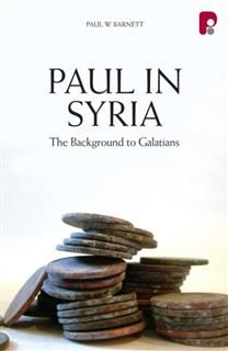 Paul in Syria: The Background to Galatians, Paul Barnett