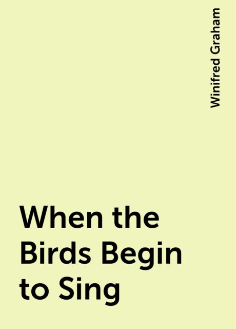 When the Birds Begin to Sing, Winifred Graham