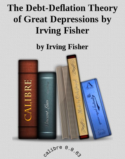 The Debt-Deflation Theory of Great Depressions, Irving Fisher