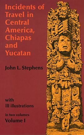 Incidents of Travel in Central America, Chiapas, and Yucatan, Volume I, John Stephens
