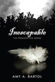 Inescapable (The Premonition Series), Amy A, Bartol