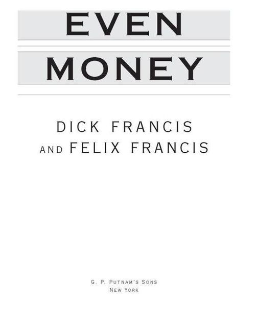 Even Money, Dick Francis, Felix Francis