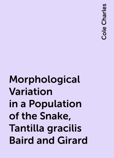 Morphological Variation in a Population of the Snake, Tantilla gracilis Baird and Girard, Cole Charles