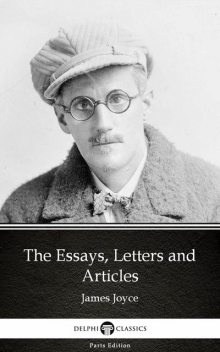 The Essays, Letters and Articles by James Joyce (Illustrated), James Joyce