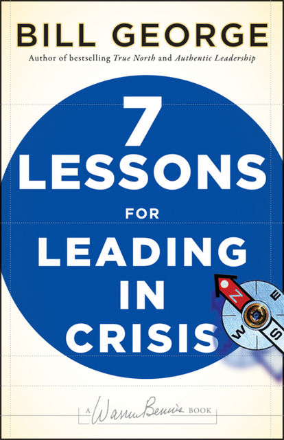 Seven Lessons for Leading in Crisis, George Bill