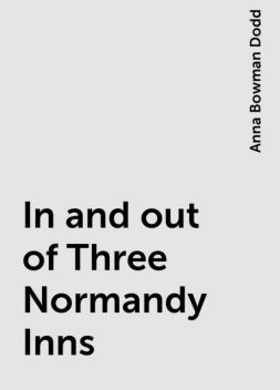 In and out of Three Normandy Inns, Anna Bowman Dodd