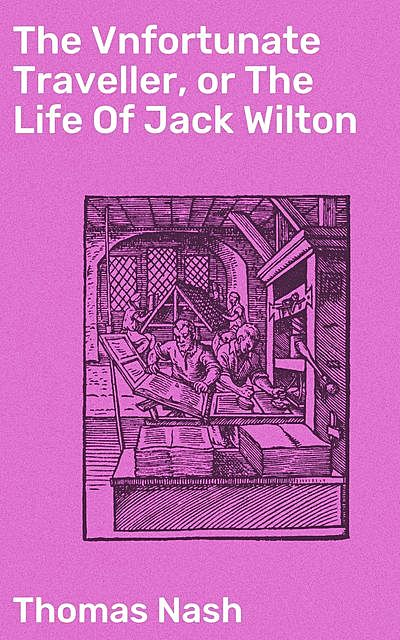 The Vnfortunate Traveller, or The Life Of Jack Wilton, Thomas Nash