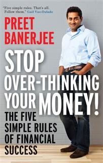 Stop Over-thinking Your Money, Preet Banerjee