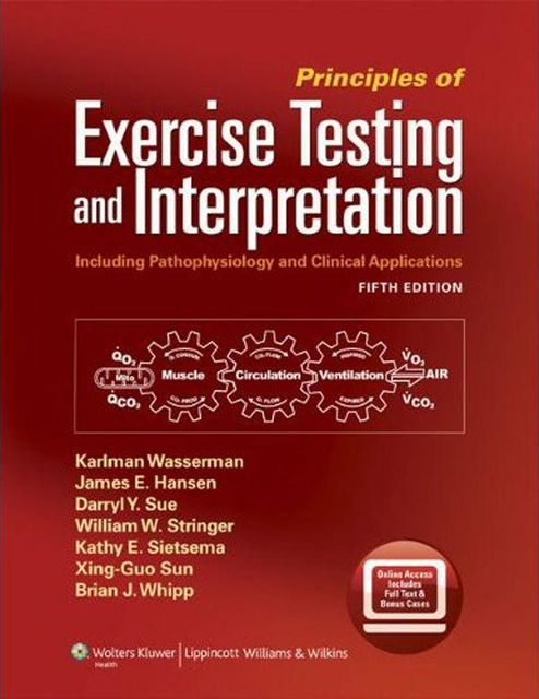Principles of Exercise Testing and Interpretation: Including Pathophysiology and Clinical Applications, William, James, Hansen, Brian, Kathy, Darryl Y., Karlman, Sietsema, Stringer, Sue, Sun, Wasserman, Whipp, Xing-Guo