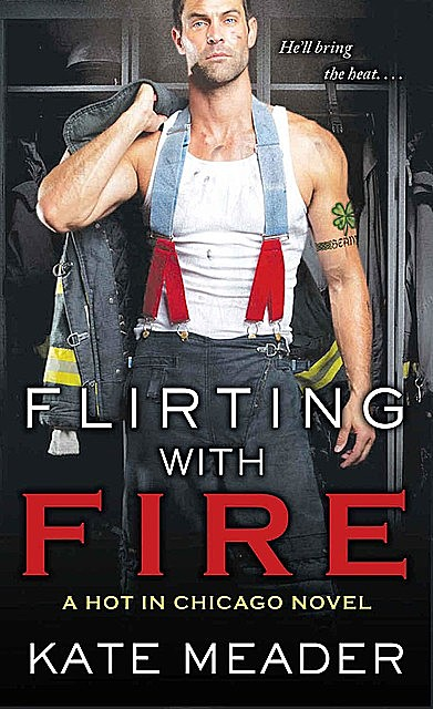 Flirting with Fire (Hot in Chicago #1), Kate Meader