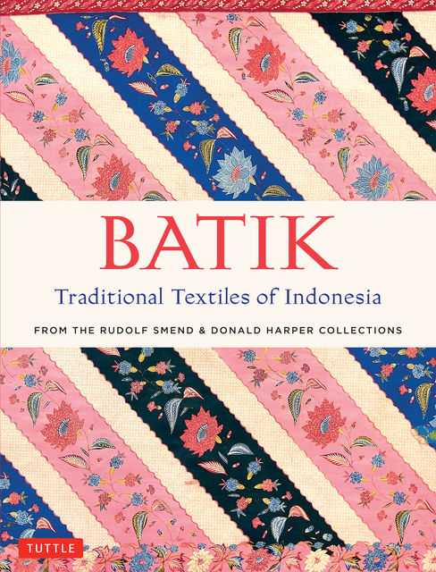 Batik: Traditional Textiles of Indonesia, Rudolf Smend, Donald Harper