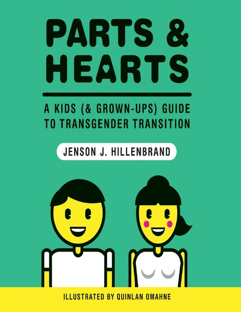 Parts and Hearts: A Kids (and Grown-ups) Guide to Transgender Transition, Jenson J. Hillenbrand, Quinlan Omahne