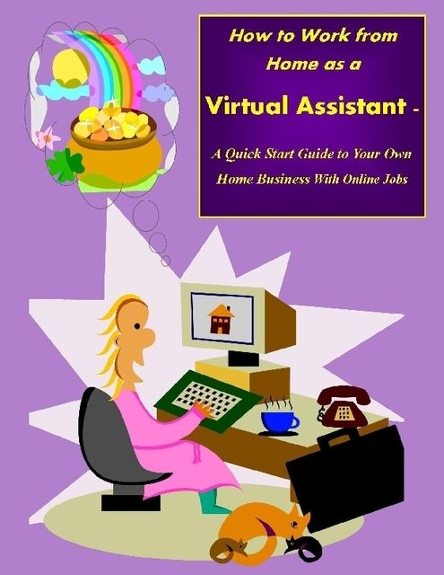 How to Work from Home as a Virtual Assistant – A Quick Start Guide to Your Own Home Business and Online Jobs, Malibu Publishing, Sharon Copeland
