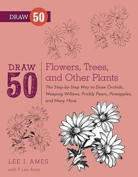 Draw 50 Flowers, Trees, and Other Plants, Lee J.Ames
