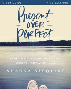 Present Over Perfect Study Guide, Shauna Niequist