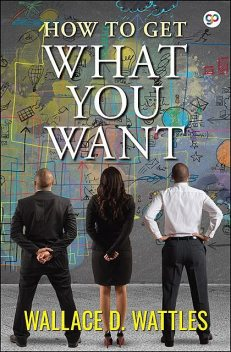 How to Get What You Want, Wallace Wattles