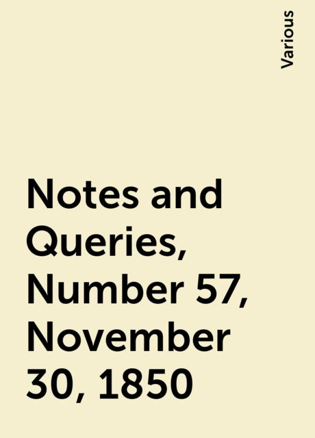 Notes and Queries, Number 57, November 30, 1850, Various