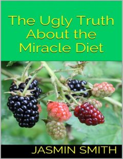 The Ugly Truth About the Miracle Diet, Jasmin Smith