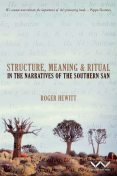 Structure, Meaning and Ritual in the Narratives of the Southern San, Roger Hewitt