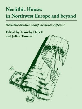 Neolithic Houses in Northwest Europe and beyond, Julian Thomas, Timothy Darvill