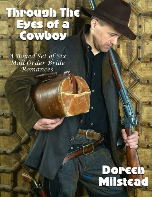 Through the Eyes of a Cowboy – a Boxed Set of Six Mail Order Bride Romances, Doreen Milstead