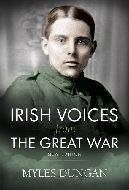 Irish Voices From The Great War, Myles Dungan