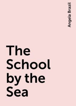 The School by the Sea, Angela Brazil
