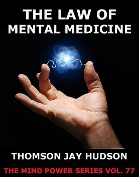 The Law Of Mental Medicine, Thomas Jay Hudson