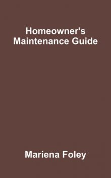 Homeowner's Maintenance Guide, Mariena Foley