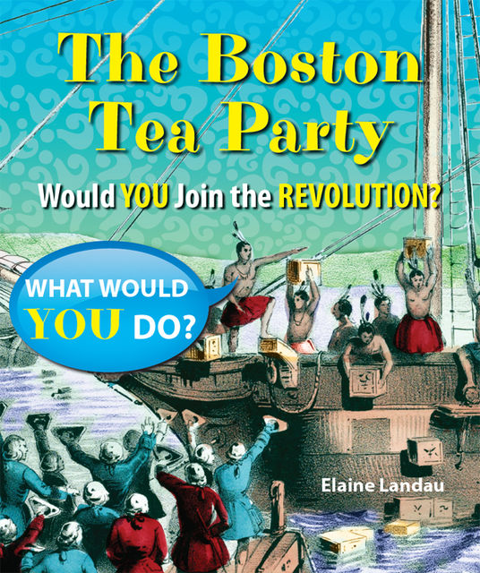 The Boston Tea Party, Elaine Landau