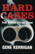 Hard Cases – True Stories of Irish Crime, Gene Kerrigan