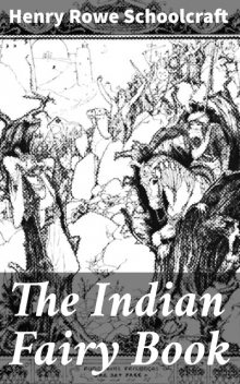 The Indian Fairy Book, Henry Rowe Schoolcraft
