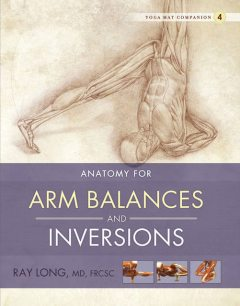 Anatomy for Arm Balances and Inversions, Ray Long