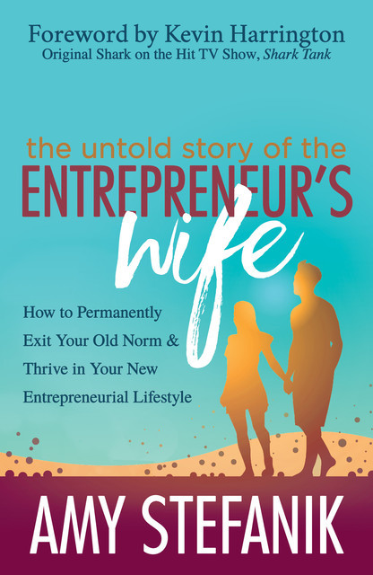 The Untold Story of the Entrepreneur's Wife, Amy Stefanik