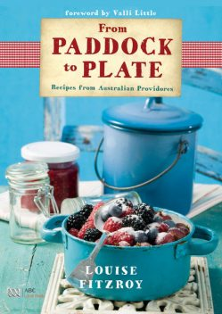 From Paddock to Plate: Recipes from Australian Providores, Louise FitzRoy