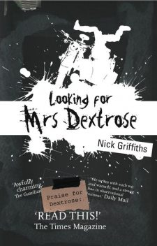 Looking For Mrs Dextrose, Nick Griffiths