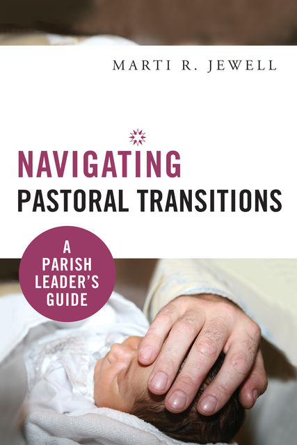Navigating Pastoral Transitions, Marti R.Jewell
