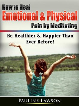 Healing Emotional & Physical Pain With The Power Of Meditation, Joyce Winters
