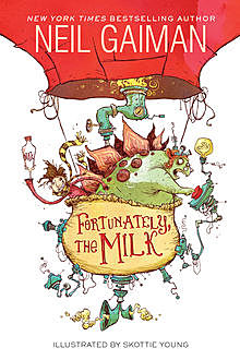 Fortunately, the Milk, Neil Gaiman
