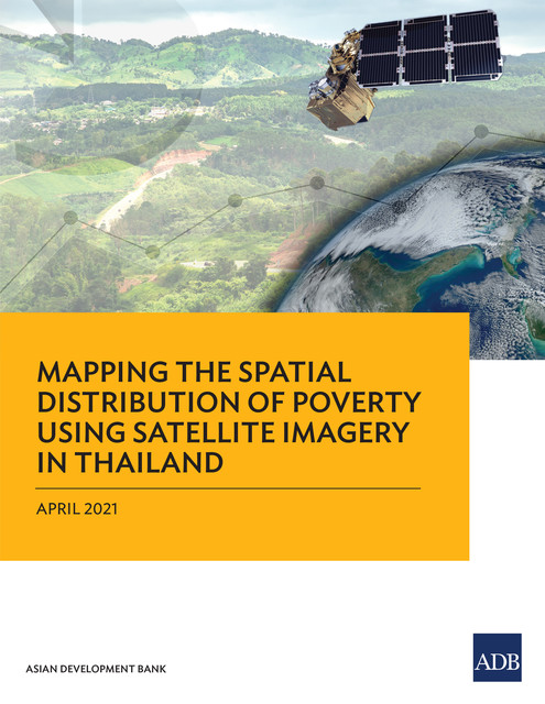 Mapping the Spatial Distribution of Poverty Using Satellite Imagery in Thailand, Asian Development Bank