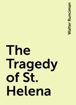 The Tragedy of St. Helena, Walter Runciman