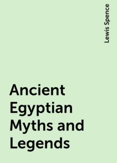 Ancient Egyptian Myths and Legends, Lewis Spence