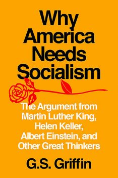 Why America Needs Socialism, G.S. Griffin