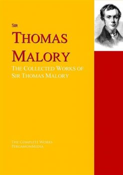 The Collected Works of Sir Thomas Malory, Sir Thomas Malory, Sir James Knowles, Waldo Cutler