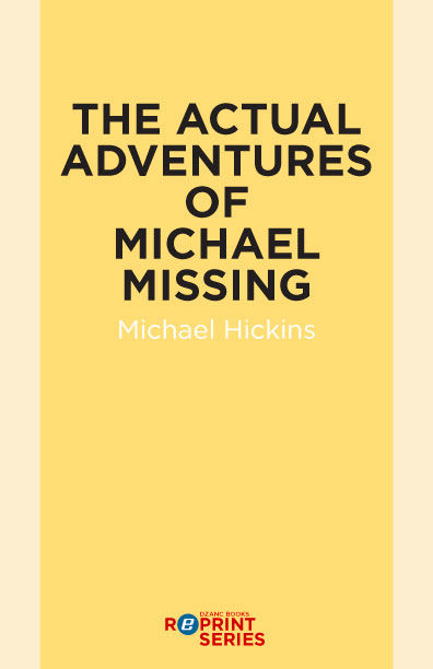 The Actual Adventures of Michael Missing, Michael Hickins