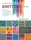 The Essential Guide to Color Knitting Techniques, Margaret Radcliffe
