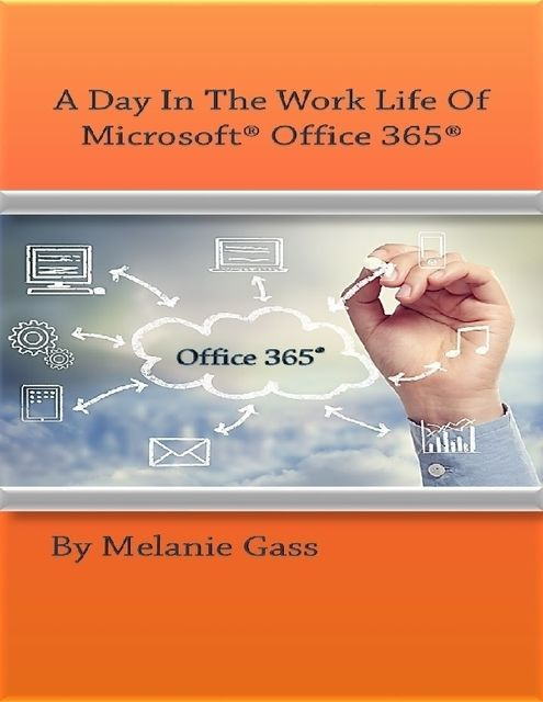 A Day in the Work Life of Microsoft Office 365, Melanie Gass